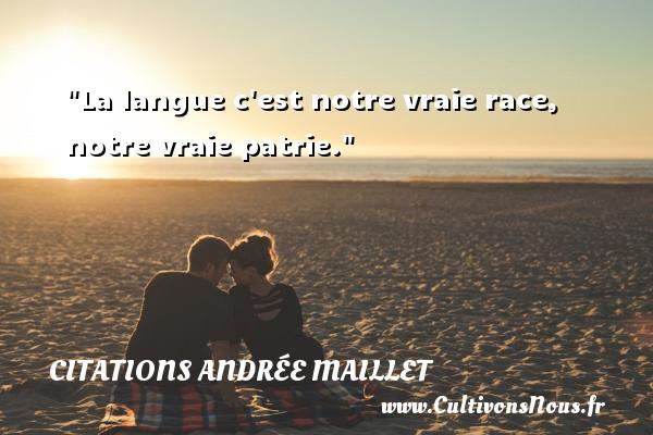 La langue c est notre vraie race, notre vraie patrie. Une citation d  Andrée Maillet CITATIONS ANDRÉE MAILLET - Citations Andrée Maillet
