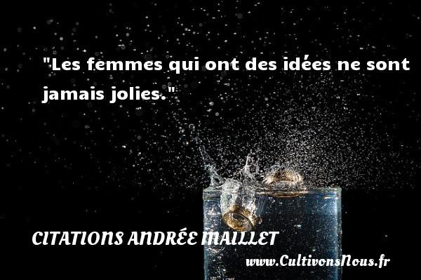 Les femmes qui ont des idées ne sont jamais jolies. Une citation d  Andrée Maillet CITATIONS ANDRÉE MAILLET - Citations Andrée Maillet