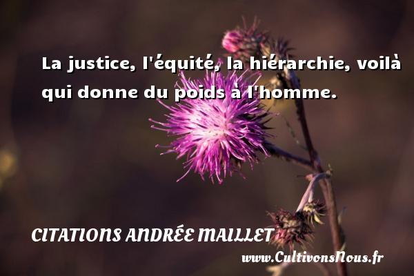 La justice, l équité, la hiérarchie, voilà qui donne du poids à l homme. Une citation d  Andrée Maillet CITATIONS ANDRÉE MAILLET - Citations Andrée Maillet