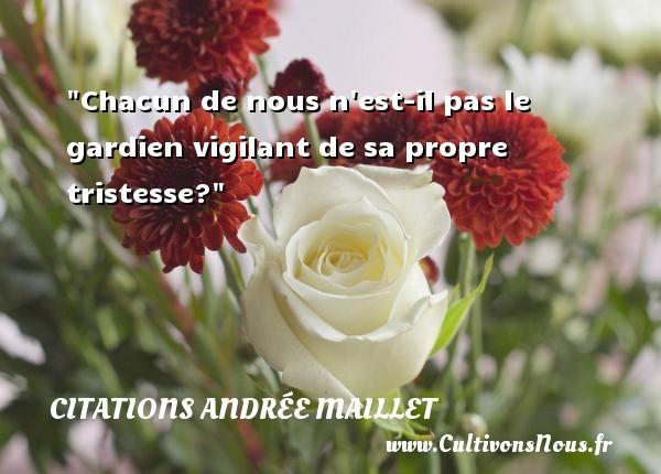 Chacun de nous n est-il pas le gardien vigilant de sa propre tristesse? Une citation d  Andrée Maillet CITATIONS ANDRÉE MAILLET - Citations Andrée Maillet