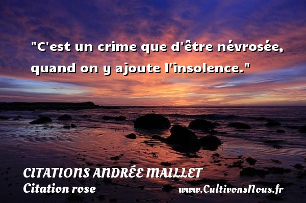 Citations Andrée Maillet - Citation rose - C est un crime que d être névrosée, quand on y ajoute l insolence. Une citation d  Andrée Maillet CITATIONS ANDRÉE MAILLET