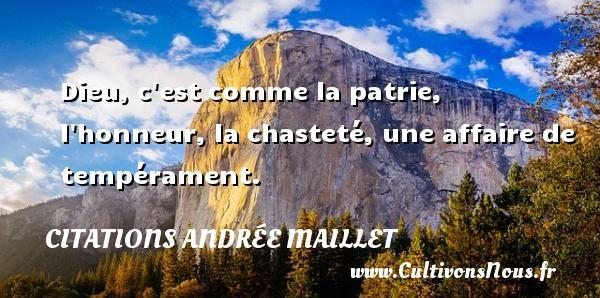 Dieu, c est comme la patrie, l honneur, la chasteté, une affaire de tempérament. Une citation d  Andrée Maillet CITATIONS ANDRÉE MAILLET - Citations Andrée Maillet