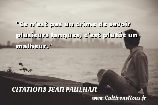 Ce n est pas un crime de savoir plusieurs langues, c est plutôt un malheur. Une citation de Jean Paulhan CITATIONS JEAN PAULHAN