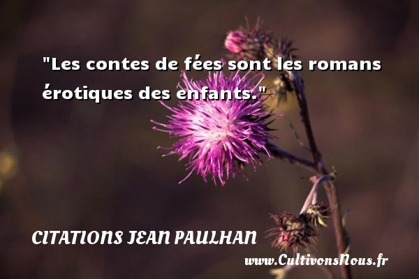 Citations Jean Paulhan - Citation roman - Les contes de fées sont les romans érotiques des enfants. Une citation de Jean Paulhan CITATIONS JEAN PAULHAN