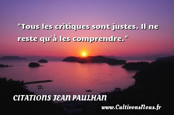 Citations Jean Paulhan - Citation comprendre - Tous les critiques sont justes. Il ne reste qu à les comprendre. Une citation de Jean Paulhan CITATIONS JEAN PAULHAN