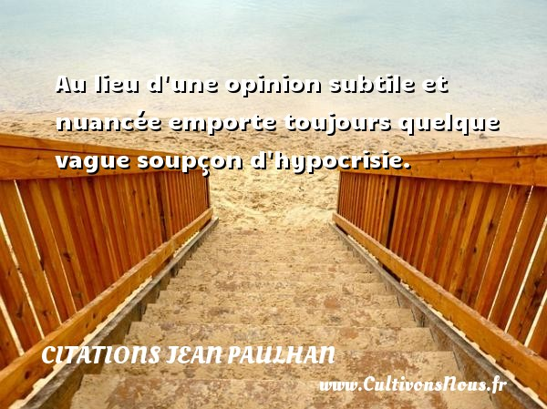 Citations Jean Paulhan - Citation porte - Au lieu d une opinion subtile et nuancée emporte toujours quelque vague soupçon d hypocrisie. Une citation de Jean Paulhan CITATIONS JEAN PAULHAN