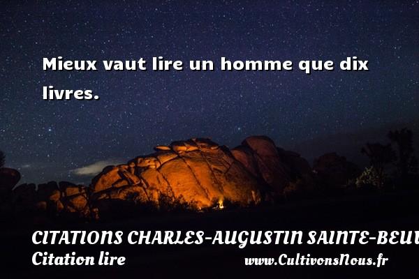 Mieux vaut lire un homme que dix livres. Une citation de Charles-Augustin Sainte-Beuve CITATIONS CHARLES-AUGUSTIN SAINTE-BEUVE - Citation lire