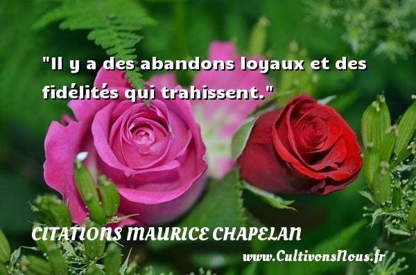 Il y a des abandons loyaux et des fidélités qui trahissent. Une citation de Maurice Chapelan CITATIONS MAURICE CHAPELAN - Citations fidèle