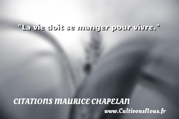 La vie doit se manger pour vivre. Une citation de Maurice Chapelan CITATIONS MAURICE CHAPELAN