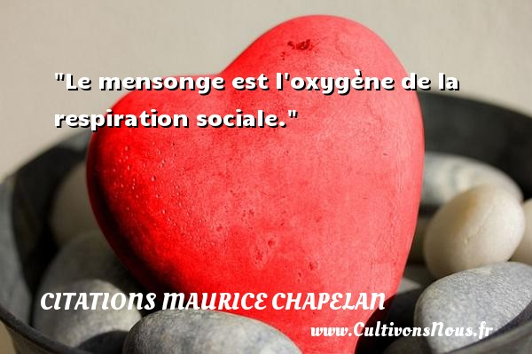 Citations Maurice Chapelan - Citation social - Le mensonge est l oxygène de la respiration sociale. Une citation de Maurice Chapelan CITATIONS MAURICE CHAPELAN