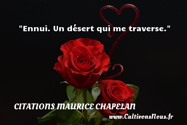 Ennui. Un désert qui me traverse. Une citation de Maurice Chapelan CITATIONS MAURICE CHAPELAN
