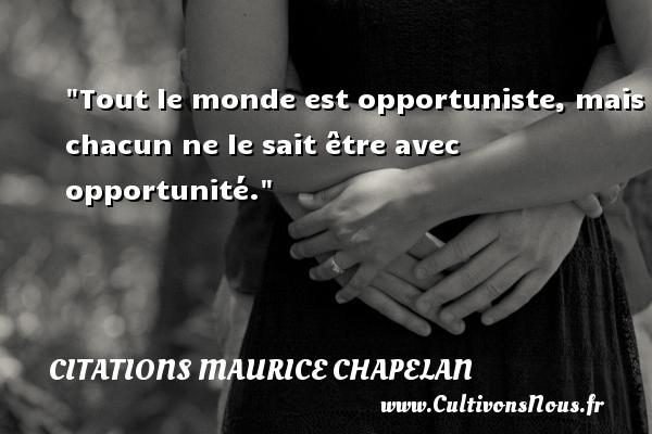 Tout le monde est opportuniste, mais chacun ne le sait être avec opportunité. Une citation de Maurice Chapelan CITATIONS MAURICE CHAPELAN