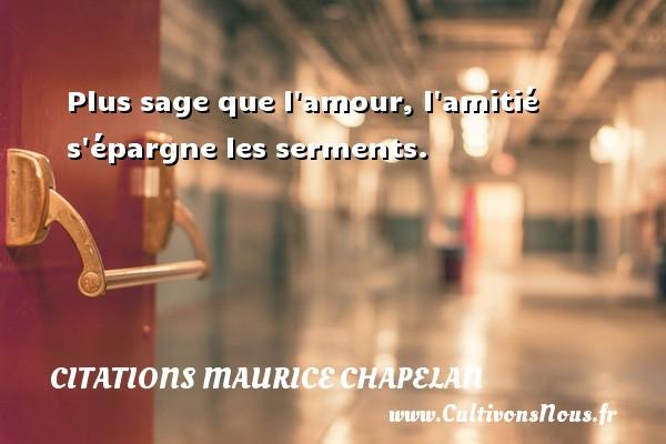 Plus sage que l amour, l amitié s épargne les serments. Une citation de Maurice Chapelan CITATIONS MAURICE CHAPELAN