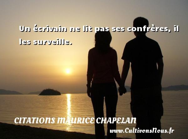 Un écrivain ne lit pas ses confrères, il les surveille. Une citation de Maurice Chapelan CITATIONS MAURICE CHAPELAN