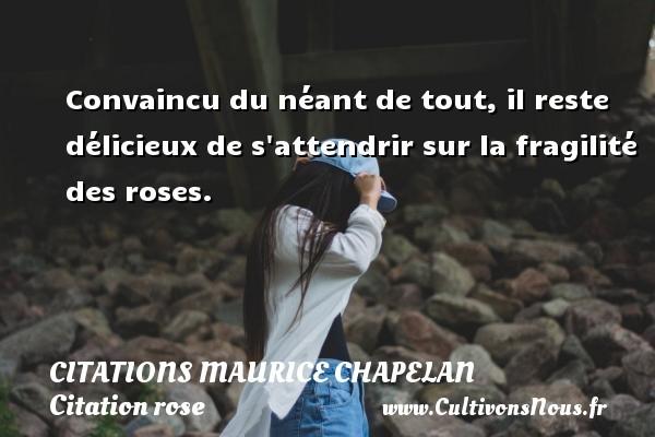 Citations Maurice Chapelan - Citation rose - Convaincu du néant de tout, il reste délicieux de s attendrir sur la fragilité des roses. Une citation de Maurice Chapelan CITATIONS MAURICE CHAPELAN