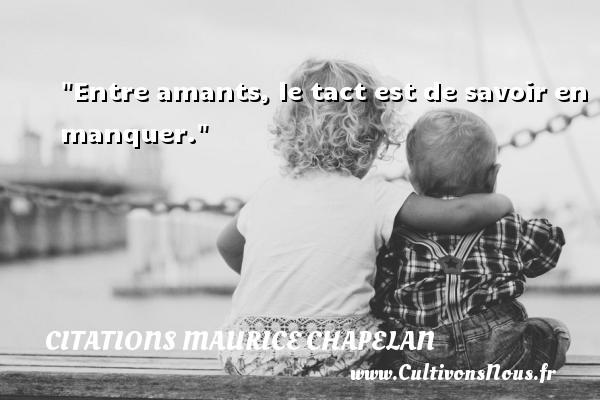 Entre amants, le tact est de savoir en manquer. Une citation de Maurice Chapelan CITATIONS MAURICE CHAPELAN - Citation savoir
