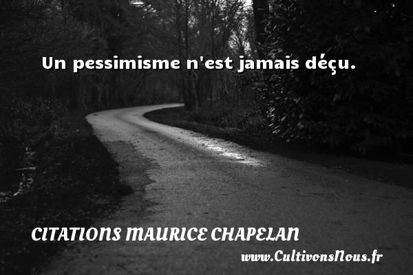 Un pessimisme n est jamais déçu. Une citation de Maurice Chapelan CITATIONS MAURICE CHAPELAN