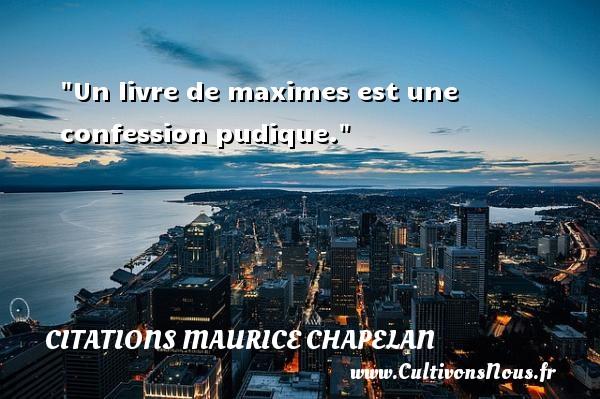 Un livre de maximes est une confession pudique. Une citation de Maurice Chapelan CITATIONS MAURICE CHAPELAN