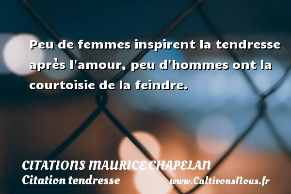 Peu de femmes inspirent la tendresse après l amour, peu d hommes ont la courtoisie de la feindre. Une citation de Maurice Chapelan CITATIONS MAURICE CHAPELAN - Citation tendresse