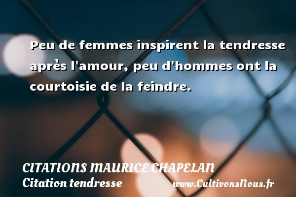Citations Maurice Chapelan - Citation tendresse - Peu de femmes inspirent la tendresse après l amour, peu d hommes ont la courtoisie de la feindre. Une citation de Maurice Chapelan CITATIONS MAURICE CHAPELAN
