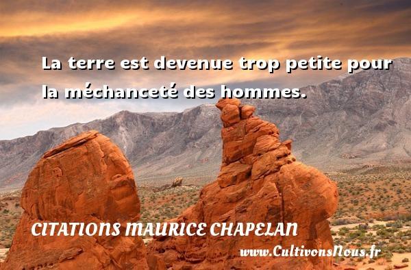 La terre est devenue trop petite pour la méchanceté des hommes. Une citation de Maurice Chapelan CITATIONS MAURICE CHAPELAN