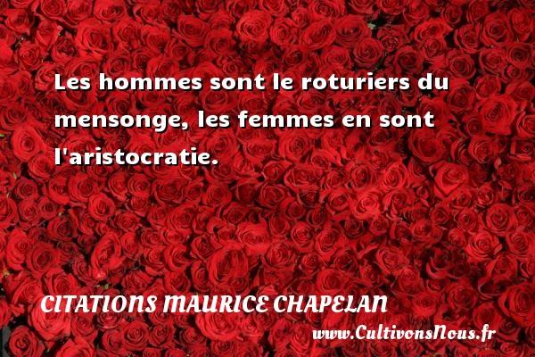 Les hommes sont le roturiers du mensonge, les femmes en sont l aristocratie. Une citation de Maurice Chapelan CITATIONS MAURICE CHAPELAN