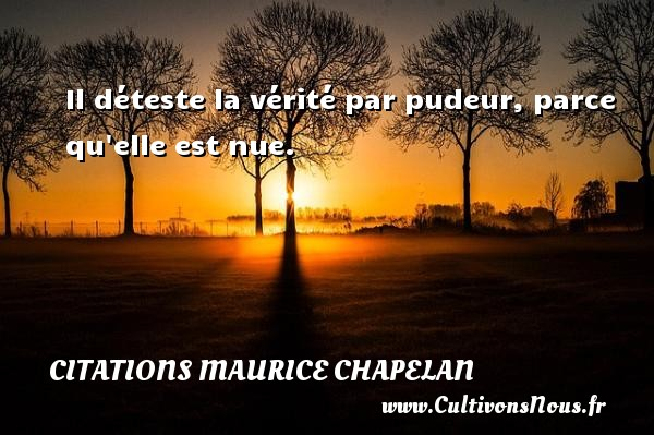 Citations Maurice Chapelan - Il déteste la vérité par pudeur, parce qu elle est nue. Une citation de Maurice Chapelan CITATIONS MAURICE CHAPELAN