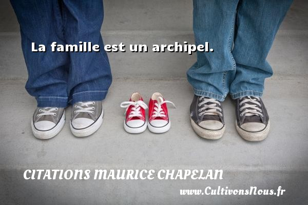 La famille est un archipel. Une citation de Maurice Chapelan CITATIONS MAURICE CHAPELAN