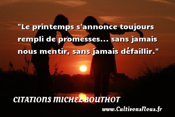 Le printemps s annonce toujours rempli de promesses... sans jamais nous mentir, sans jamais défaillir. Une citation de Michel Bouthot CITATIONS MICHEL BOUTHOT