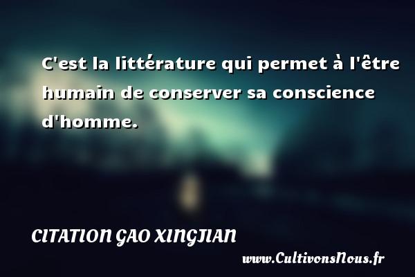 C est la littérature qui permet à l être humain de conserver sa conscience d homme. Une citation de Gao Xingjian CITATION GAO XINGJIAN