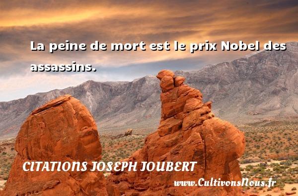 La peine de mort est le prix Nobel des assassins. Une citation de Joseph Joubert CITATIONS JOSEPH JOUBERT