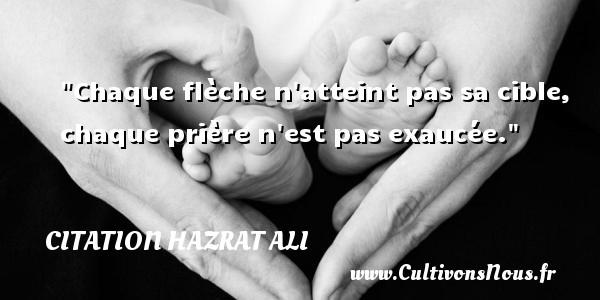 Citation Hazrat Ali - Chaque flèche n atteint pas sa cible, chaque prière n est pas exaucée. Une citation de Hazrat Ali CITATION HAZRAT ALI