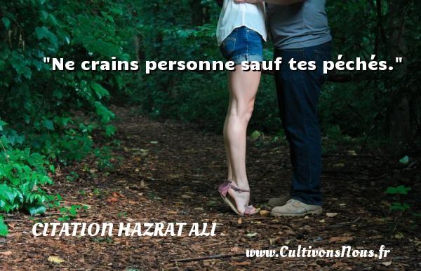Citation Hazrat Ali - Ne crains personne sauf tes péchés. Une citation de Hazrat Ali CITATION HAZRAT ALI