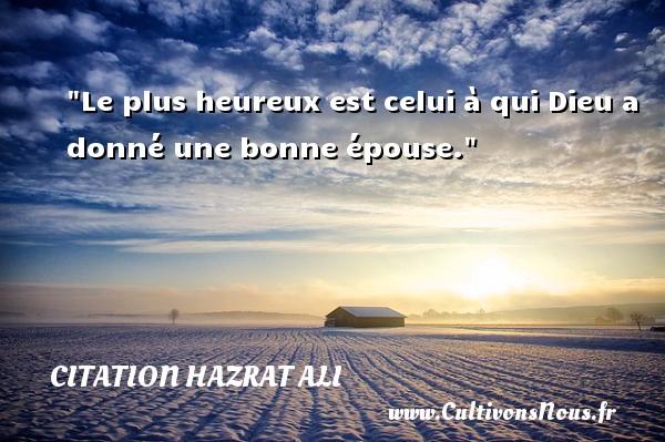 Citation Hazrat Ali - Le plus heureux est celui à qui Dieu a donné une bonne épouse. Une citation de Hazrat Ali CITATION HAZRAT ALI