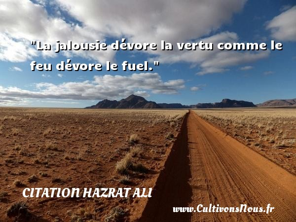 Citation Hazrat Ali - La jalousie dévore la vertu comme le feu dévore le fuel. Une citation de Hazrat Ali CITATION HAZRAT ALI