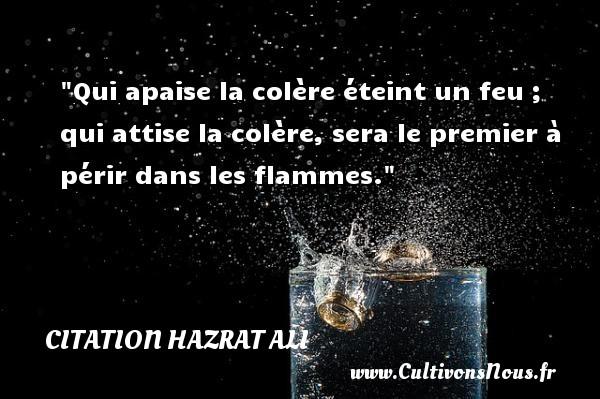 Citation Hazrat Ali - Qui apaise la colère éteint un feu ; qui attise la colère, sera le premier à périr dans les flammes. Une citation de Hazrat Ali CITATION HAZRAT ALI