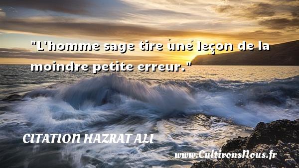 Citation Hazrat Ali - L homme sage tire une leçon de la moindre petite erreur. Une citation de Hazrat Ali CITATION HAZRAT ALI