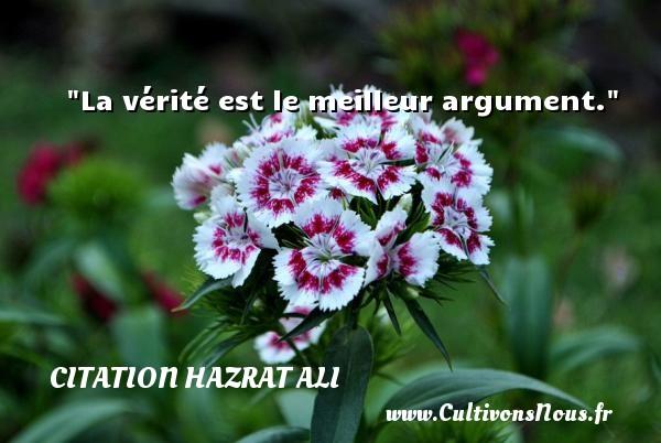 Citation Hazrat Ali - La vérité est le meilleur argument. Une citation de Hazrat Ali CITATION HAZRAT ALI