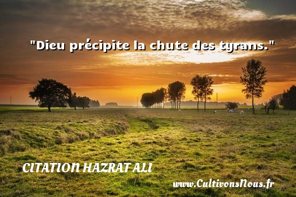 Dieu précipite la chute des tyrans. Une citation de Hazrat Ali CITATION HAZRAT ALI