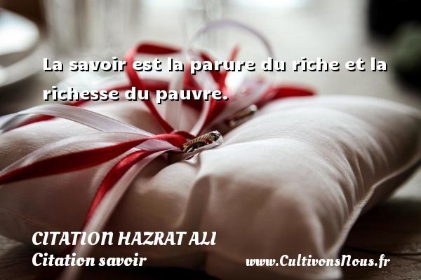 Citation Hazrat Ali - Citation savoir - La savoir est la parure du riche et la richesse du pauvre. Une citation de Hazrat Ali CITATION HAZRAT ALI