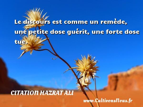 Le discours est comme un remède, une petite dose guérit, une forte dose tue. Une citation de Hazrat Ali CITATION HAZRAT ALI