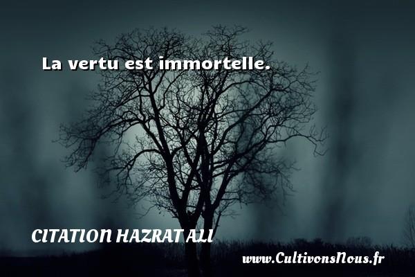 La vertu est immortelle. Une citation de Hazrat Ali CITATION HAZRAT ALI