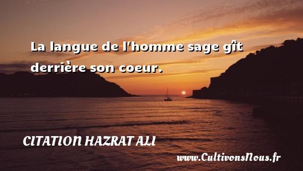 La langue de l homme sage gît derrière son coeur. Une citation de Hazrat Ali CITATION HAZRAT ALI - Citation Hazrat Ali