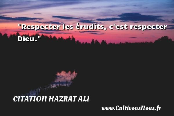 Respecter les érudits, c est respecter Dieu. Une citation de Hazrat Ali CITATION HAZRAT ALI