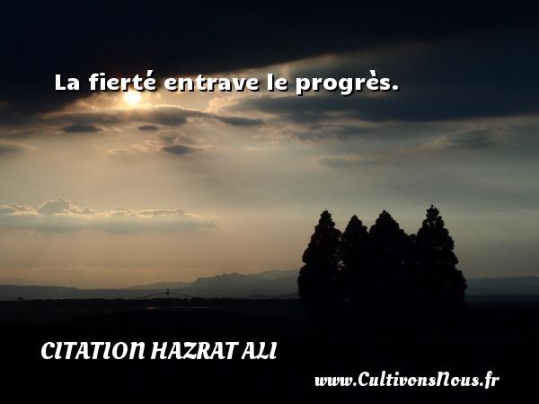 La fierté entrave le progrès. Une citation de Hazrat Ali CITATION HAZRAT ALI - Citation Hazrat Ali