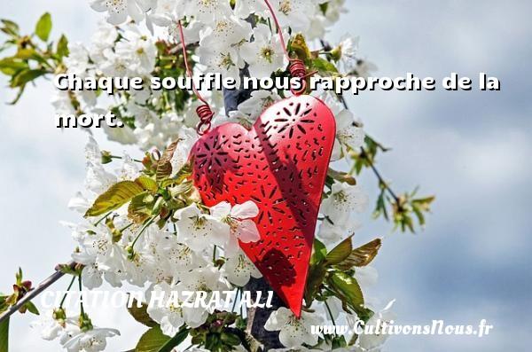 Chaque souffle nous rapproche de la mort. Une citation de Hazrat Ali CITATION HAZRAT ALI - Citation Hazrat Ali