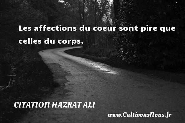 Les affections du coeur sont pire que celles du corps. Une citation de Hazrat Ali CITATION HAZRAT ALI