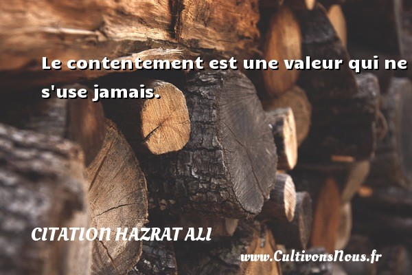 Citation Hazrat Ali - Le contentement est une valeur qui ne s use jamais. Une citation de Hazrat Ali CITATION HAZRAT ALI