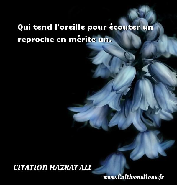 Qui tend l oreille pour écouter un reproche en mérite un. Une citation de Hazrat Ali CITATION HAZRAT ALI