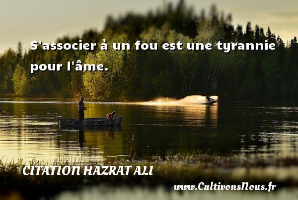 S associer à un fou est une tyrannie pour l âme. Une citation de Hazrat Ali CITATION HAZRAT ALI